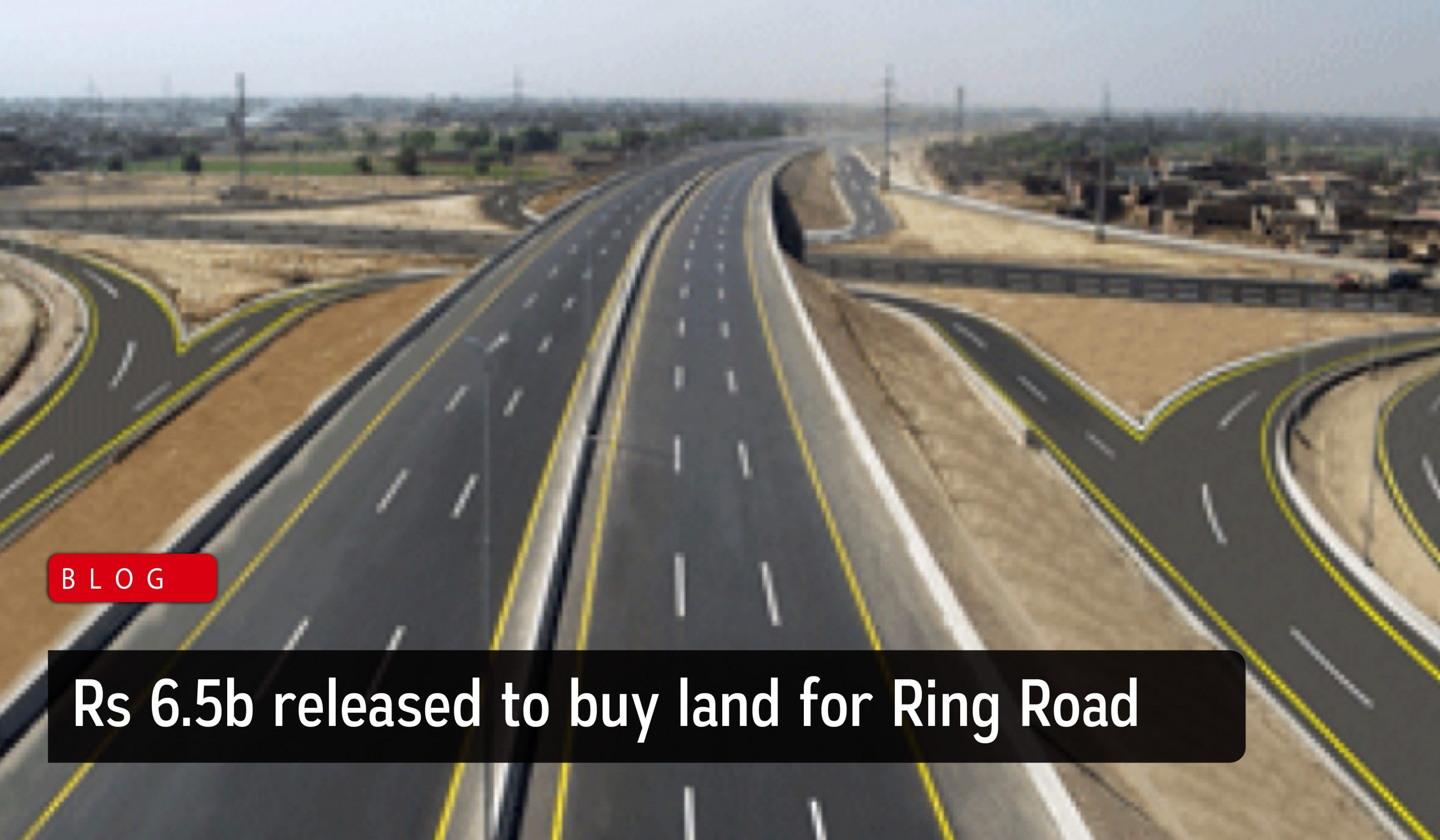 Rs 6.5b released to buy land for Ring Road - Zarkon Group News Blog - FAH33M